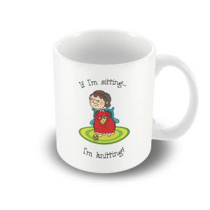 If i'm sitting, i'm knitting! – High Quality Printed Mug