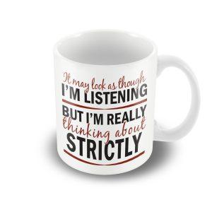 I'm thinking about Strictly – funny printed mug