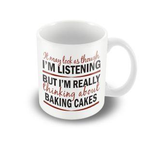 I'm thinking about Baking Cakes – funny printed mug