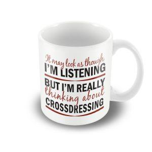 I'm thinking about Crossdressing- funny printed mug