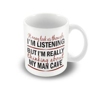 I'm thinking about My Man Cave – funny printed mug