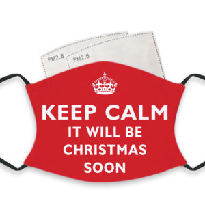 Keep Calm It Will Be Christmas Soon – Adult Face Masks – 2 Filters Included