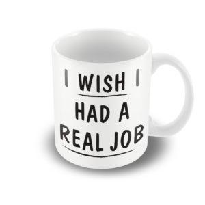 I wish I had a Real Job – Printed Mug
