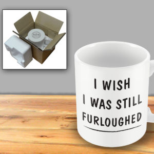 I wish I was still furloughed – Printed Mug