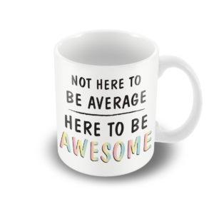 Not here to be average, here to be awsome rainbow – Printed Mug