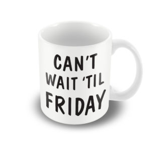 Can't wait 'til Friday – Printed Mug