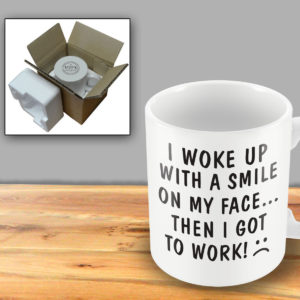 I woke up with a smile on my  face…then I got to work – Printed Mug