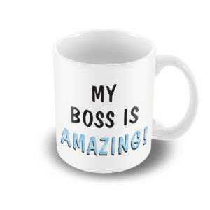 My boss is amazing – Printed Mug