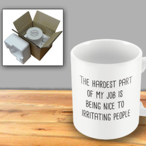 The Hardest Part of my Job is Being Nice to Irritating People – Printed Mug