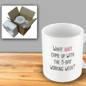 What idiot came up with the 5-day working week? – Printed Mug