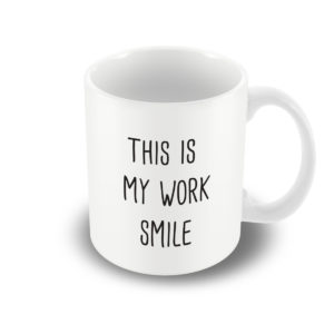 This is my work smile – Printed Mug