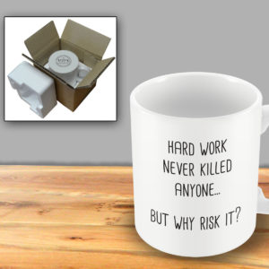 Hard Work Never Killed Anyone – Printed Mug
