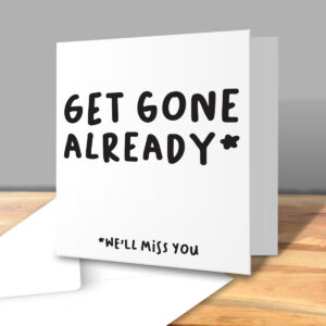 Get Gone Already – New Job Greetings Card