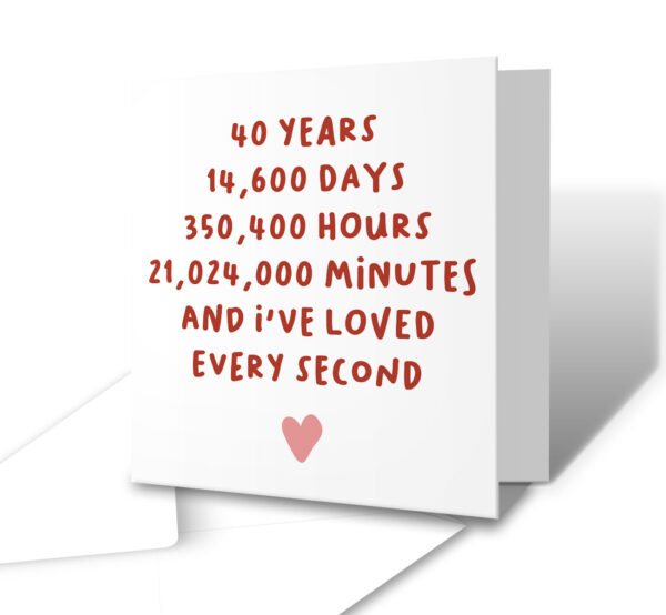 I've Loved Every Second 40 Years Anniversary Greetings Card