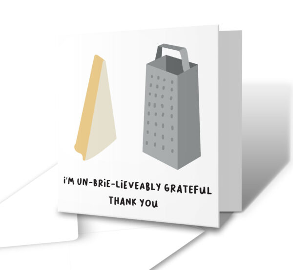 I'm Un-brie-lieveably Grateful Thank You Card