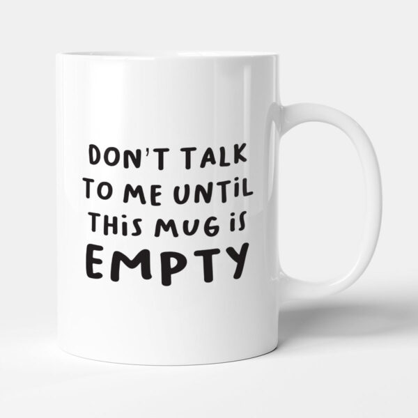 Don't Talk To Me Until This Mug Is Empty Gift Mug