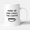 Wake Up And Smell The Coffee Gift Mug