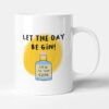 Let The Day Be Gin! Motivational Gift Mug