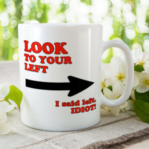 Look to Your Left – I Said Left Idiot! – Mug and Coaster Set