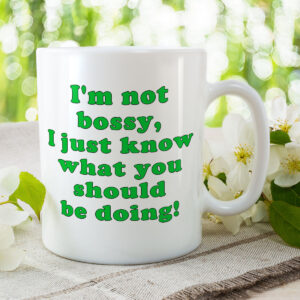 I'm Not Bossy, I Just Know What You Should Be Doing! – Mug and Coaster Set