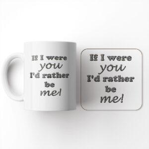 If I were You I'd Rather be me! – Mug and Coaster Set