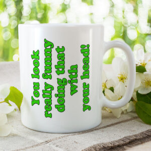 You Look Really Funny Doing That with Your Head! – Mug and Coaster Set