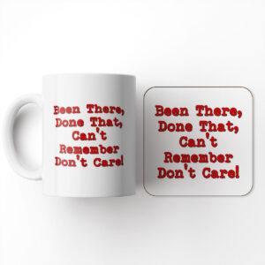Been There, Done That, Can't Remember Don't Care! – Mug and Coaster Set
