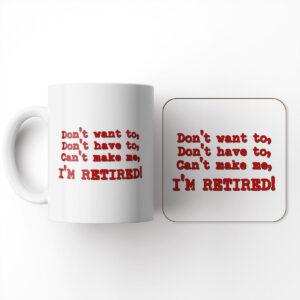 Don't Want to, Don't Have to, Can't Make me, I'm Retired – Mug and Coaster Set