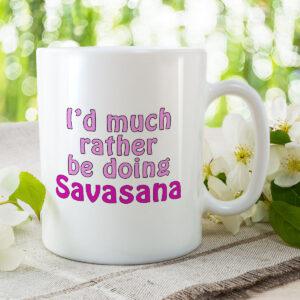 I'd Much Rather Be Doing Savasana – Mug and Coaster Set