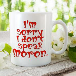 I'm Sorry I Don't Speak Moron – Mug and Coaster Set