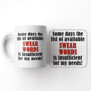 Some Days The List of Available Swear Words is Insufficient and Coaster Se – Mug and Coaster Set