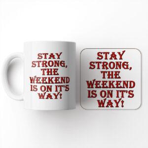 Humorous Mug – Stay Strong The Weekend is On It's Way – Mug and Coaster Set