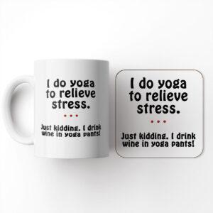 I Do Yoga to Relieve Stress Just Kidding. I Drink Wine in Yoga and Coaster – Mug and Coaster Set