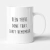 Been There. Done That. Can't Remember. Funny Birthday Gift Mug