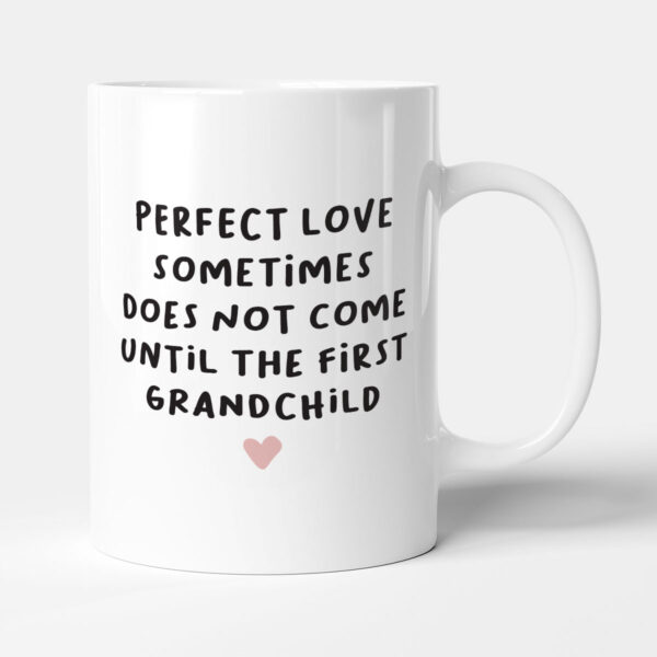 Perfect Love Doesn't Come Until The First Grandchild Grandparent Birthday Gift Mug