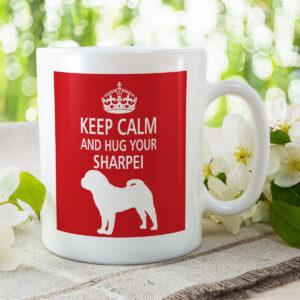 Keep Calm And Hug Your Sharpei – Dog Mug