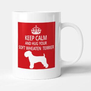 Keep Calm And Hug Your Soft Wheaten Terrier – Dog Mug