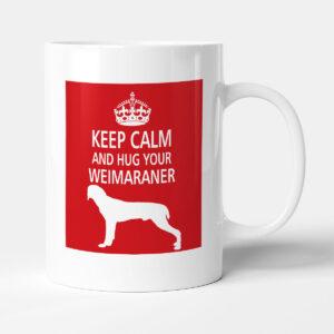 Keep Calm And Hug Your Weimaraner – Dog Mug