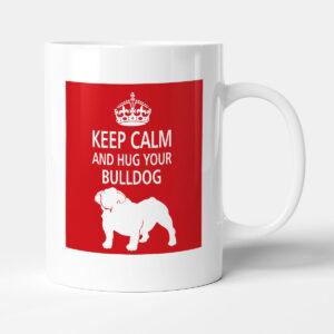 Keep Calm And Hug Your Bulldog (1) – Dog Mug