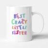 Best Crazy Little Sister Ever - Birthday Gift Mug