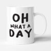 Oh What A Day - Birthday Gift Mug