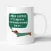 I Need Coffee It's Been A Looooong Day - Dachshund Birthday Gift Mug