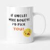 If Uncles Were Bogeys, I'd Pick You - Birthday Gift Mug