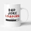 Dad Joke Loading - Funny Birthday Gift Mug