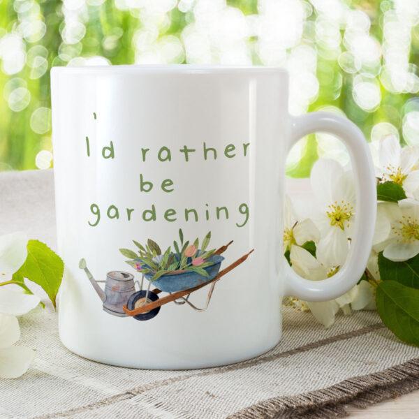 I'd Rather Be Gardening - Funny Birthday Gift Mug