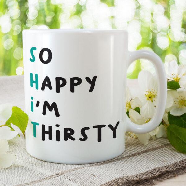 So Happy I'm Thirsty - Funny Birthday Gift Mug