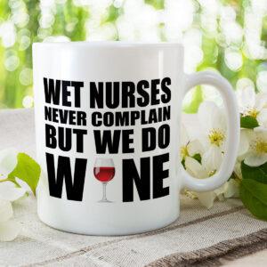 Wet Nurses Never Complain But We Do Wine Set – Mug & Coaster Set