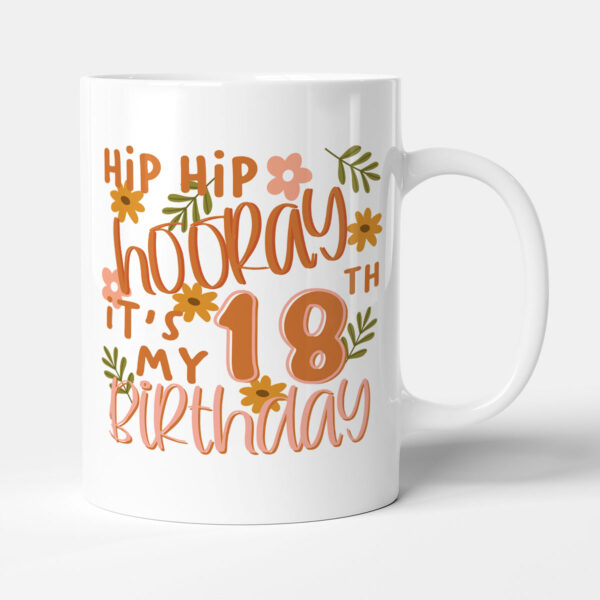 Hip Hip Hooray It's My 18th Birthday - Birthday Gift Mug
