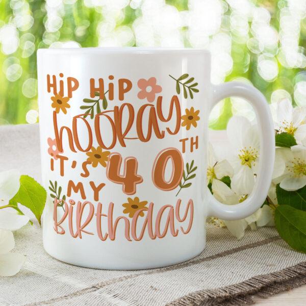 Hip Hip Hooray It's My 40th Birthday - Birthday Gift Mug