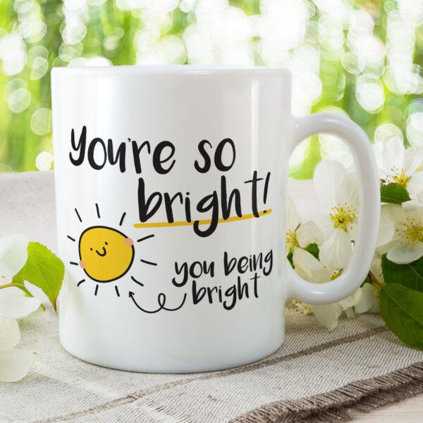 You're So Bright - Funny Congratulations Gift Mug